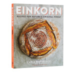 Einkorn - Recipes from Nature's Original Wheat